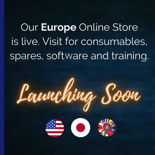 Our Europe Online Store is live. Visit for consumables, spares, software and training. Launching soon: US, Japan and Asia.